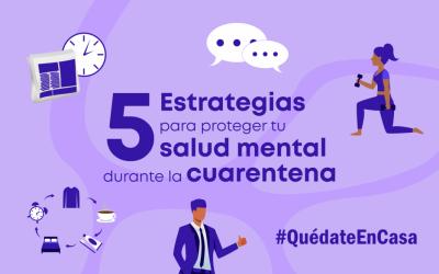Cinco estrategias para proteger tu salud mental durante la cuarentena